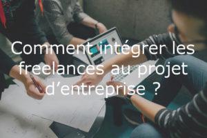 Comment intégrer les freelances dans l'entreprise