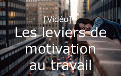 [Vidéo] Les leviers de motivation au travail
